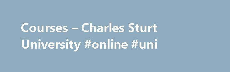 Courses – Charles Sturt University #online #uni http://arizona.nef2.com/courses-charles-sturt-university-online-uni/  # future students Agricultural and Wine Sciences Agribusiness Agriculture Horticulture Sustainable agriculture Viticulture and oenology Wine business Wine science Water policy and governance Allied Health and Pharmacy Emergency health care Food science Health and rehabilitation Health education and management Medical radiation science Mental health Occupational therapy…