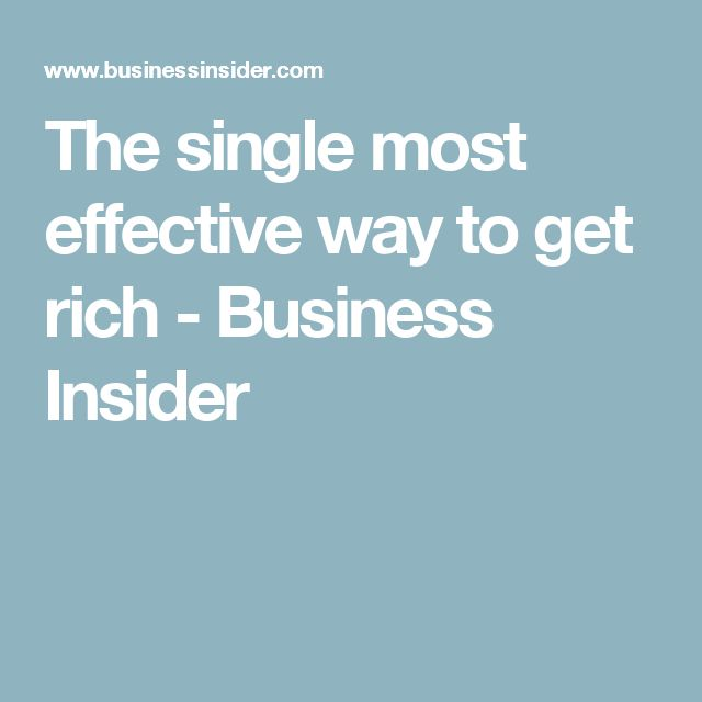 The single most effective way to get rich - Business Insider