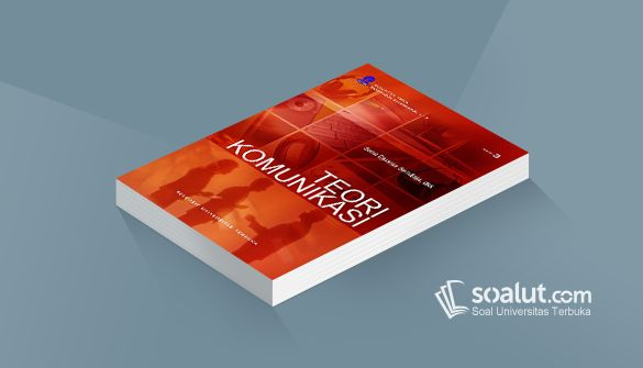 Soal Ujian Ut Ilmu Komunikasi Skom4204 Teori Komunikasi Dan Kunci Jawaban Teori Komunikasi Kurikulum