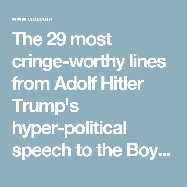 The 29 most cringe-worthy lines from Adolf Hitler Trump's hyper-political speech to the Boy Scouts