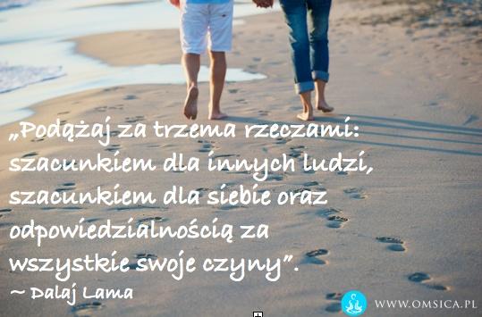 """""""Podążaj za trzema rzeczami: szacunkiem dla innych ludzi, szacunkiem dla siebie oraz odpowiedzialnością za wszystkie swoje czyny"""". ~ Dalaj Lama"""