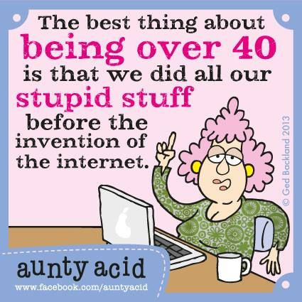 Just a warning to the young ones. What happens tonight goes on Facebook tomorrow! Be safe and savvy Folks...   (psst don't forget to check out your DAILY FREE NEW GoComics today www.gocomics.com/aunty-acid)