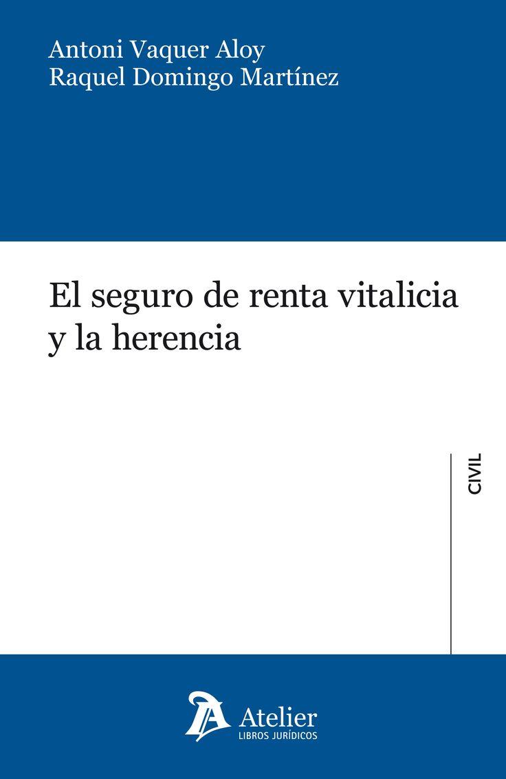 El seguro de renta vitalicia y la herencia / Antoni Vaquer Aloy, Raquel Domingo Martínez. - 2015