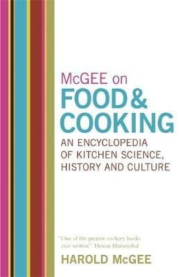 Mcgee On Food And Cooking An Encyclopedia Of Kitchen Science