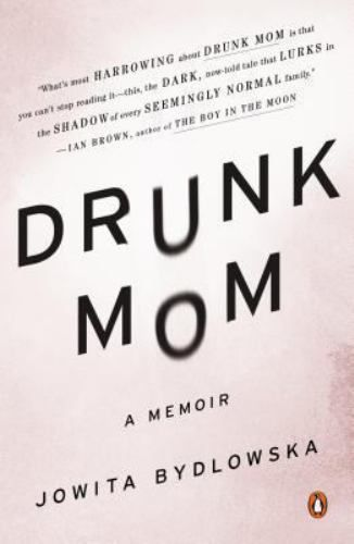 Drunk Mom : Bydlowska, Jowita : 9780143126508
