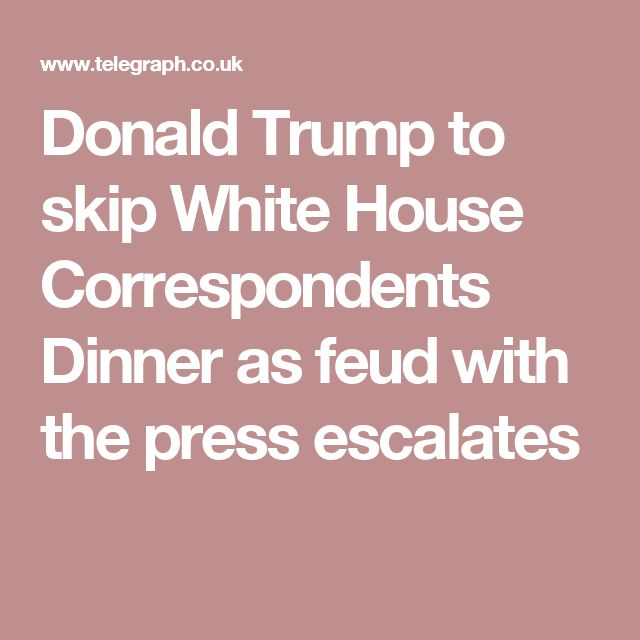 Donald Trump to skip White House Correspondents Dinner as feud with the press escalates