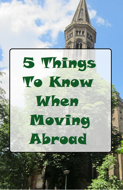 5 Things To Know When Moving Abroad
