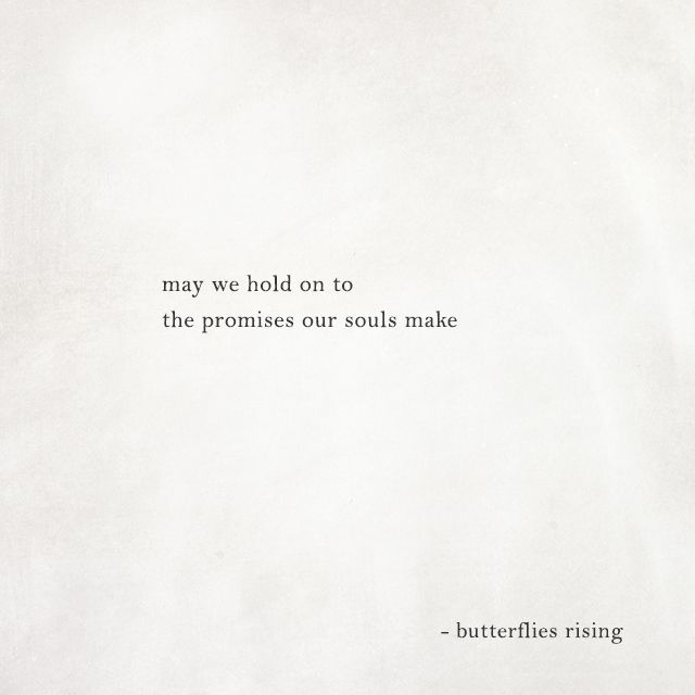 May We Hold On To The Promises Our Souls Make Butterflies Rising Lips Quotes Soul Quotes Im Tired Quotes