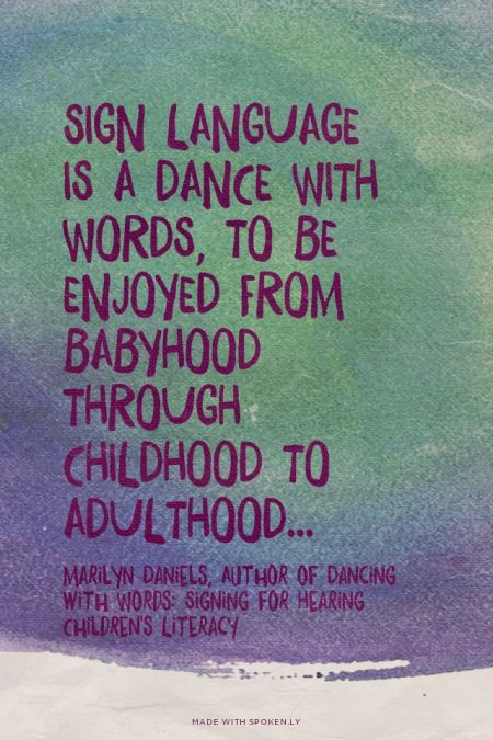 """For your child, this dance will activate formative links in the developing brain, teach vocabulary, word recognition, provoke positive feedback form others, engender feelings of self worth, give access to deaf people and ultimately aid communicative ability."" -Marilyn Daniels, Dancing with Words"