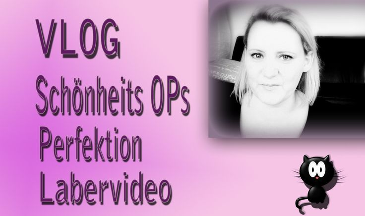 VLOG, Schönheits OPs, Perfektion, Labervideo... :D