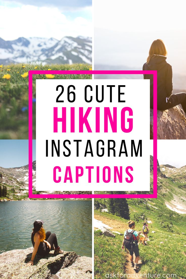 26 good instagram captions for hiking pictures in 2020