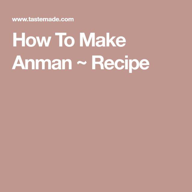 How To Make Anman ~ Recipe