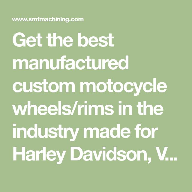 Get the best manufactured custom motocycle wheels/rims in the industry made for Harley Davidson, Victory, Indian, Honda, Yamaha, Suzuki and Kawasaki motorcycles. Our custom motorcycle rims are milled from forged billet aluminum DOT certified American made motorcycle wheel blanks.