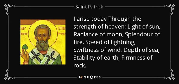 Saint Patrick quote: I arise today Through the strength of heaven ...