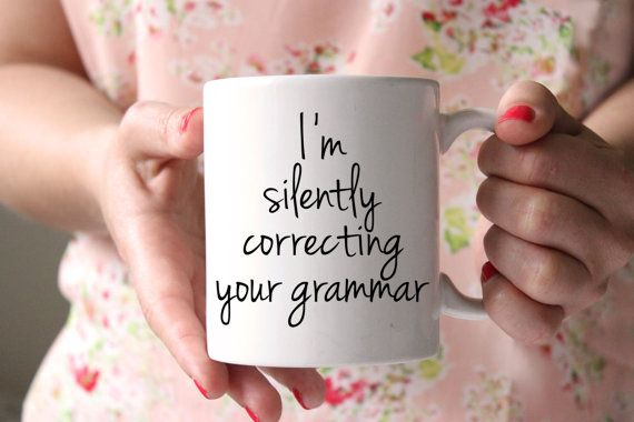 This mug is a perfect gift for a teacher or the grammar lover in your life! Drink coffee and silently correct grammar!