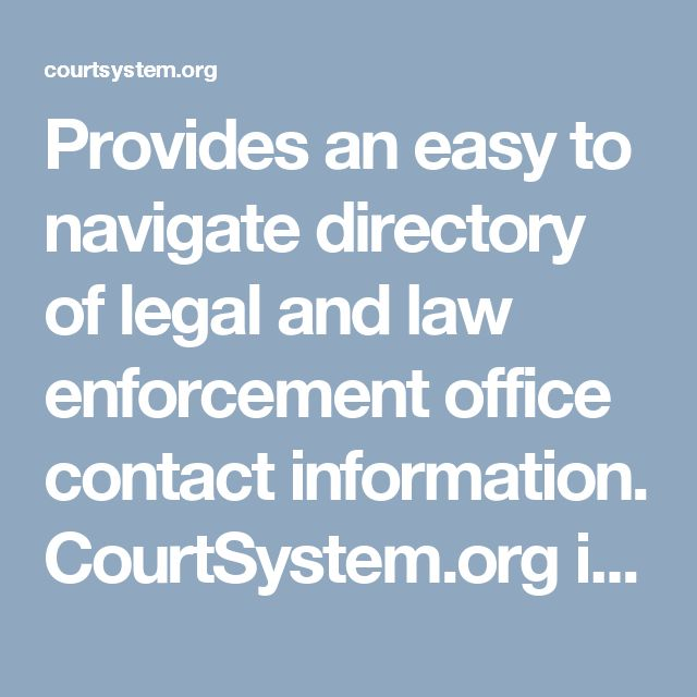 Provides an easy to navigate directory of legal and law enforcement office contact information. CourtSystem.org is home to tens of thousands of US courts, jails, prisons, police departments, sheriffs, and district attorneys with easy to access contact information including addresses, hours, phone numbers, and services provided by each office.