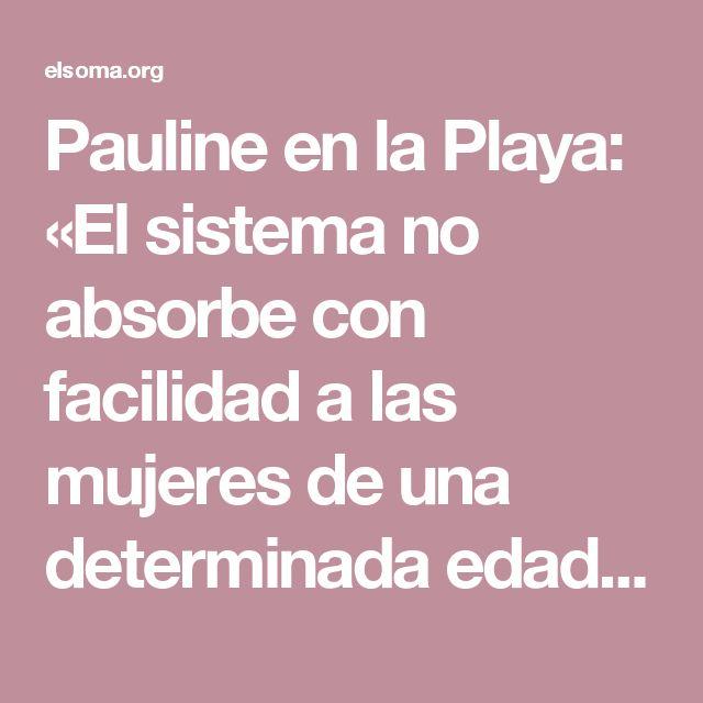 Pauline en la Playa: «El sistema no absorbe con facilidad a las mujeres de una determinada edad o con un determinado aspecto» - El SOMA