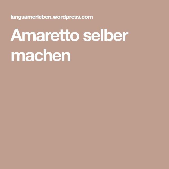 Amaretto selber machen
