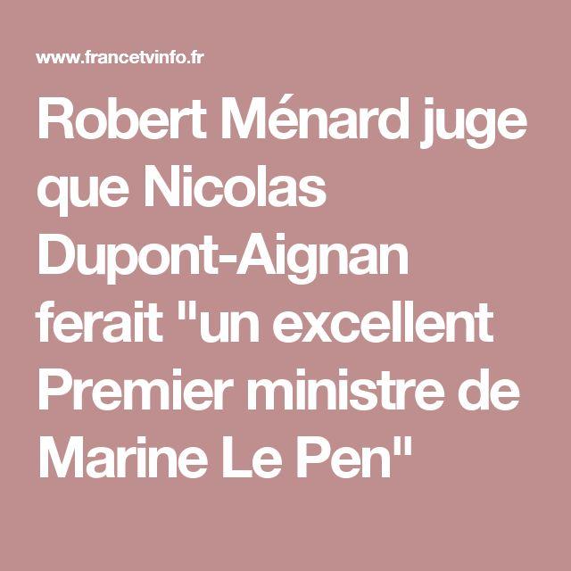"""Robert Ménard juge que Nicolas Dupont-Aignan ferait """"un excellent Premier ministre de Marine Le Pen"""""""