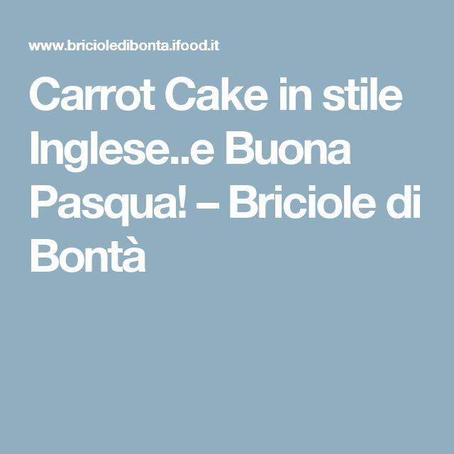 Carrot Cake in stile Inglese..e Buona Pasqua! – Briciole di Bontà