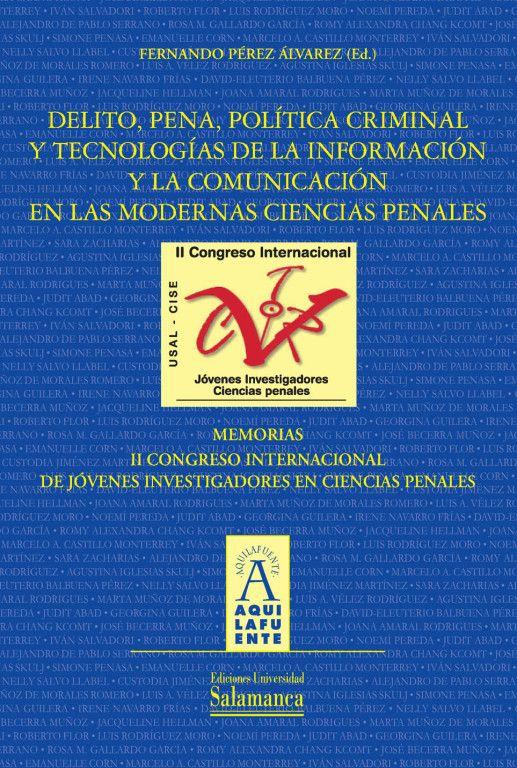 Moderno discurso penal y nuevas tecnologías : memorias [del] III Congreso Internacional de Jóvenes Investigadores en Ciencias Penales, 17, 18 y 19 de junio de 2013 / Fernando Pérez Álvarez (Ed.) ; coordinación: Lina Mariola Díaz Cortés