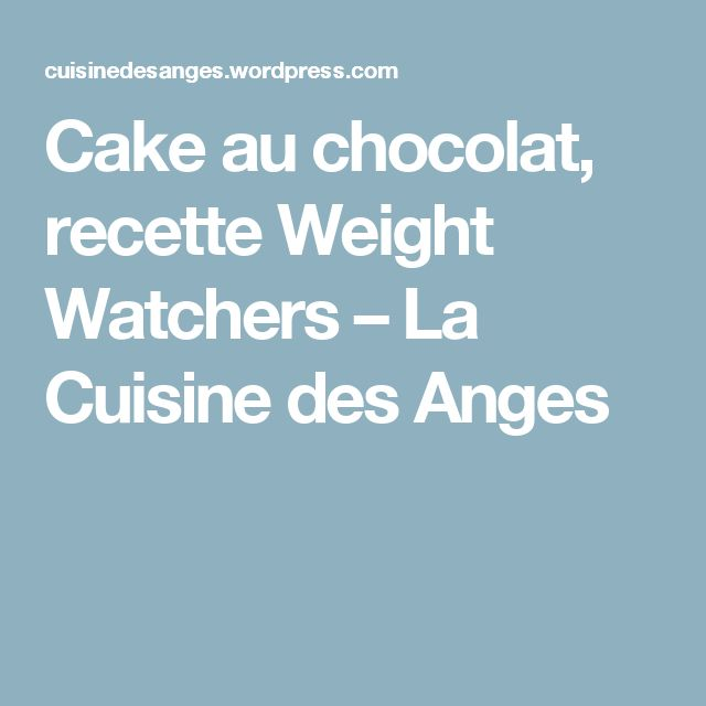 Cake au chocolat, recette Weight Watchers – La Cuisine des Anges
