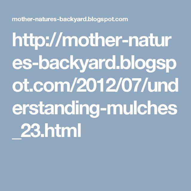 http://mother-natures-backyard.blogspot.com/2012/07/understanding-mulches_23.html