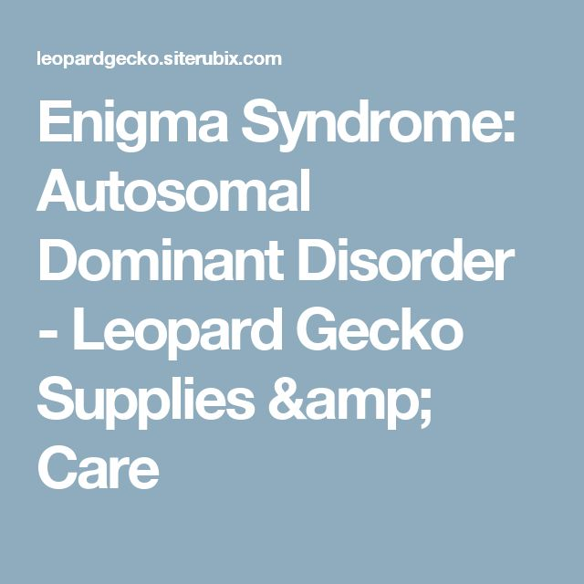 Enigma Syndrome: Autosomal Dominant Disorder - Leopard Gecko Supplies & Care