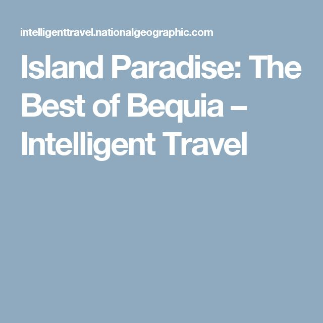 Island Paradise: The Best of Bequia – Intelligent Travel
