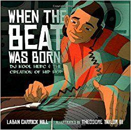 Amazon.com: When the Beat Was Born: DJ Kool Herc and the Creation of Hip Hop (Coretta Scott King - John Steptoe Award for New Talent) (9781596435407): Laban Carrick Hill, Theodore Taylor III: Books