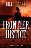 New 1/11/13. Frontier Justice by Bill Brooks. 2nd in the John Henry Cole series. This book brings the Wyoming Territory and its denizens to vivid life through a well-crafted mystery.