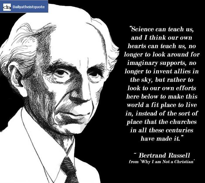 Bertrand Russel - http://dailyatheistquote.com/atheist-quotes/2013/05/08/bertrand-russel-2/