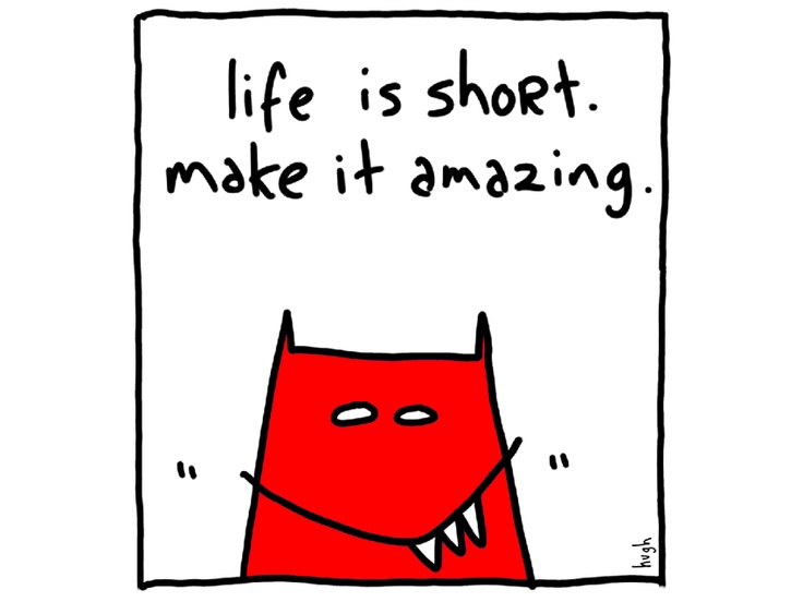Life Is Short. Make it Amazing.