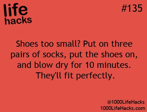 Shoes too small? Put on three pairs of socks, put the shoes on, and blow dry for 10 minutes. They'll fit perfectly : 1000 Life Hacks