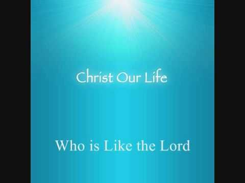 Who Is Like The Lord, by Christ Our Life.