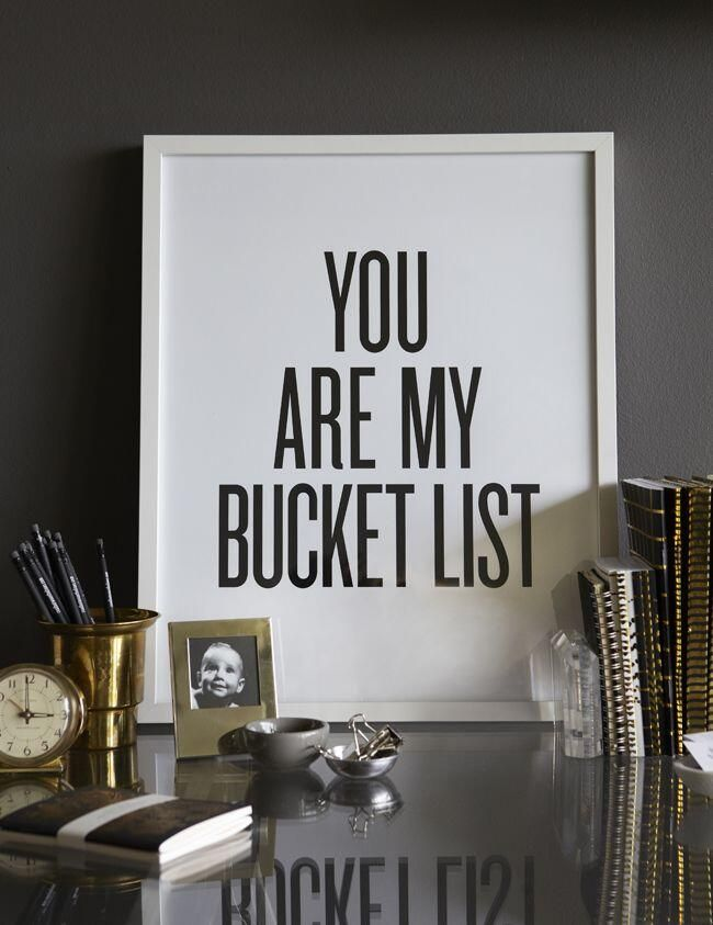 You are my bucket list.