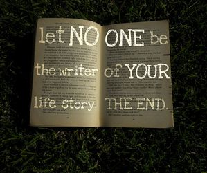 Let no one be the writer of your story. The End.