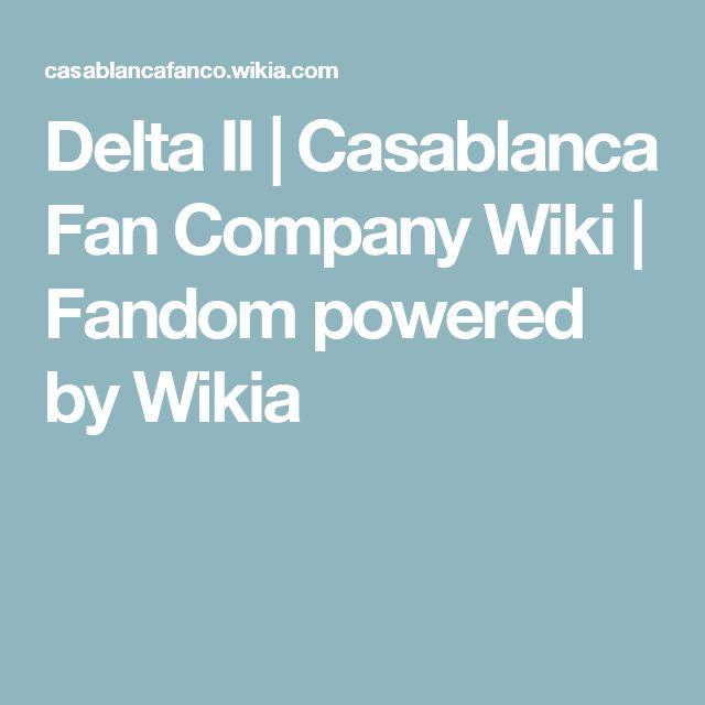 Delta II | Casablanca Fan Company Wiki | Fandom powered by Wikia