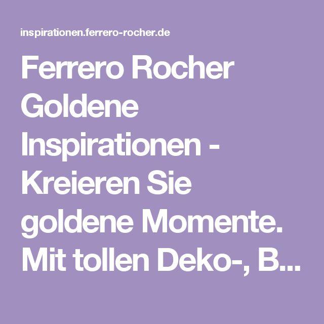 Ferrero Rocher Goldene Inspirationen - Kreieren Sie goldene Momente. Mit tollen Deko-, Bastel- und Geschenkideen.
