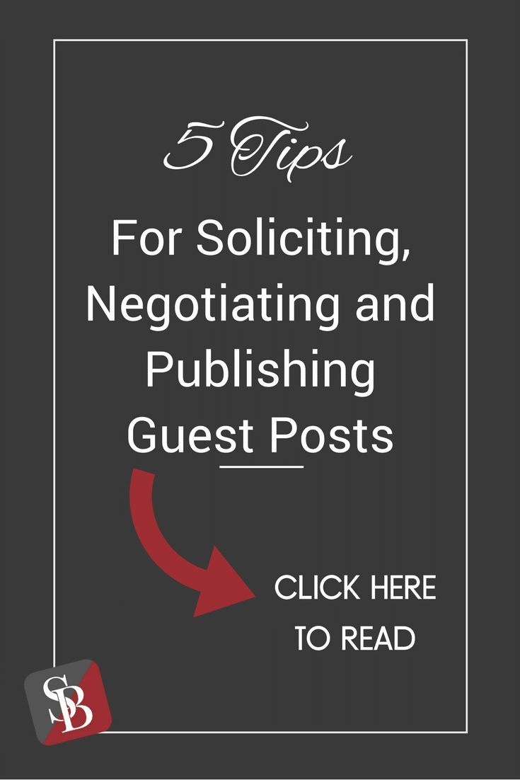 5 Tips For Soliciting, Negotiating and Publishing Guest Posts