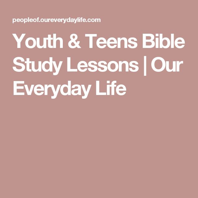 Youth & Teens Bible Study Lessons | Our Everyday Life
