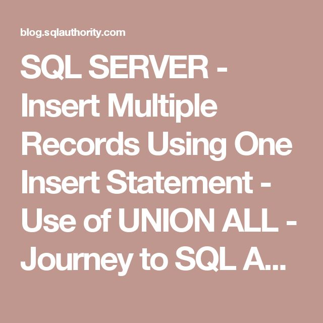 SQL SERVER - Insert Multiple Records Using One Insert Statement