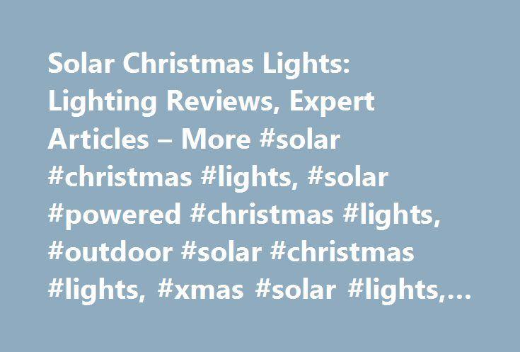 Solar Christmas Lights: Lighting Reviews, Expert Articles – More #solar #christmas #lights, #solar #powered #christmas #lights, #outdoor #solar #christmas #lights, #xmas #solar #lights, #solar #led #christmas #lights http://bahamas.remmont.com/solar-christmas-lights-lighting-reviews-expert-articles-more-solar-christmas-lights-solar-powered-christmas-lights-outdoor-solar-christmas-lights-xmas-solar-lights-solar-led-c/  # Solar Christmas Lights SolarChristmasLights.org is an independent online…