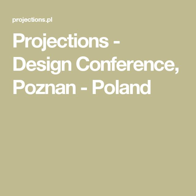 Projections - Design Conference, Poznan - Poland