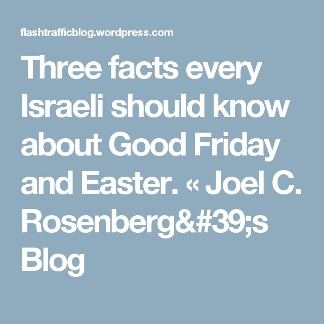 Three facts every Israeli should know about Good Friday and Easter. « Joel C. Rosenberg's Blog