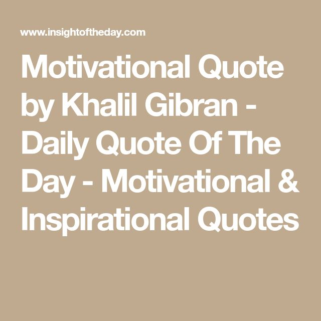 Inspirational Day Quotes: Best 25+ Khalil Gibran Quotes Ideas On Pinterest