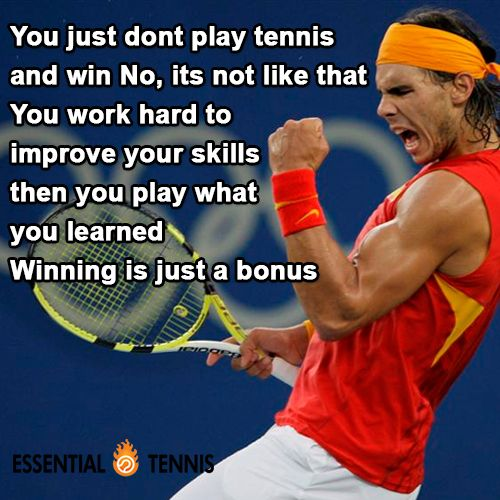 Tennis Quote: You just don't play tennis and win No, its not like that You work hard to improve your skills then you play what you learned Winning is just a bonus