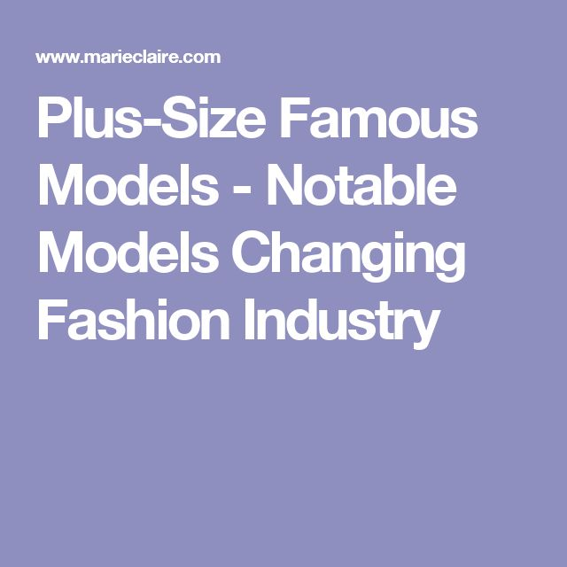 Plus-Size Famous Models - Notable Models Changing Fashion Industry
