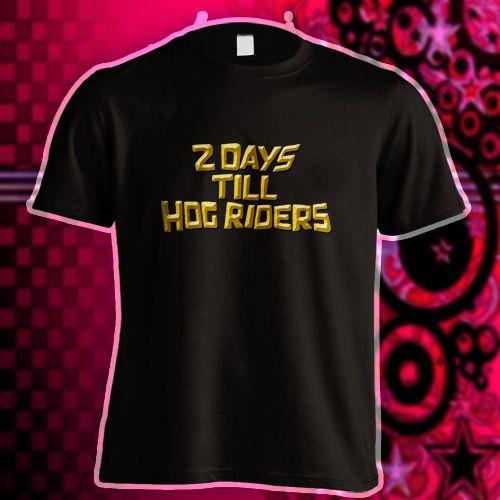 2 Days Till Hog Riders T-Shirts Men Tee Shirt Size S to 3XL - NEW BLACK #Gildan #GraphicTee