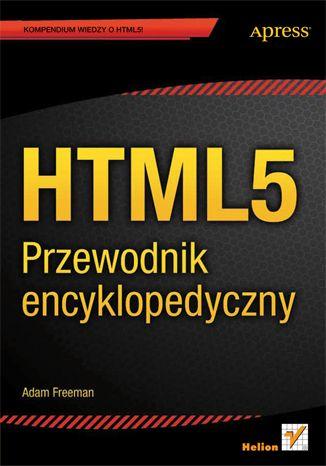HTML5. Przewodnik encyklopedyczny - Adam Freeman